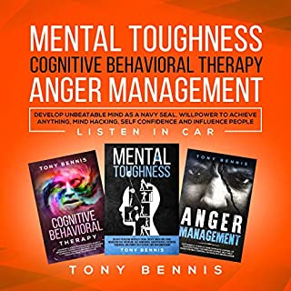 Mental Toughness, Cognitive Behavioral Therapy, Anger Management: Develop Unbeatable Mind as a Navy SEAL, Willpower to Achieve Anything, Mind Hacking, Self Confidence, and Influence People cover art