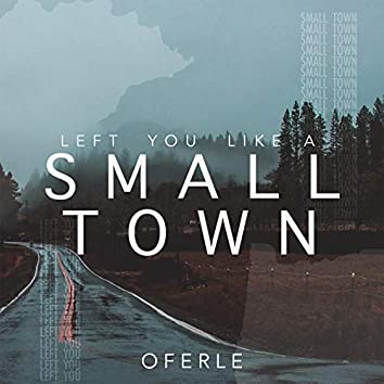 Left You Like a Small Town