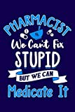 Pharmacist We Can't Fix Stupid But We Can Medicate It: Pharmacist Notebook | Pharmacology Scientists Journal | Cornell Notes For Pharmacy Students and ... | 110 Blank Pages 6x9 Inch Matte Finish Book