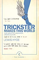 Trickster Makes This World: How Disruptive Imagination Creates Culture. (Canons)