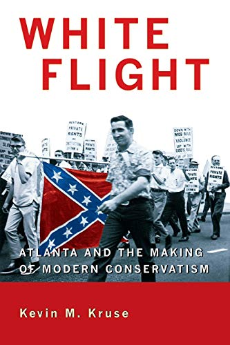 White Flight: Atlanta and the Making of Modern Conservatism (Politics and Society in Modern America (89))