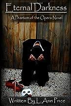 Eternal Darkness: A Phantom of the Opera Novel (Destined For Darkness) (Volume 2)