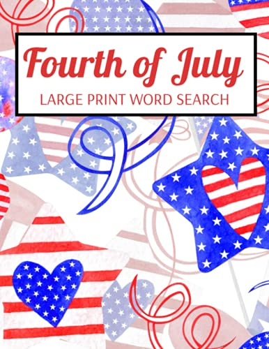 Fourth Of July Large Print Word Search: Independence Day United States Puzzle Book, Summer Word Searches Activity Book