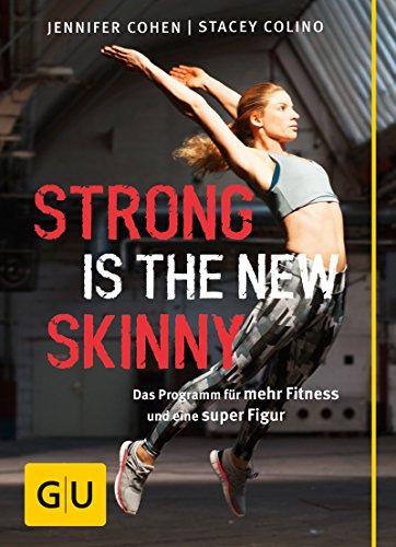 Strong is the new skinny: Das Programm für mehr Fitness und eine super Figur (GU Einzeltitel Gesundheit/Alternativheilkunde)