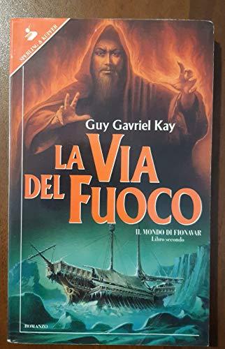 La Via Del Fuoco Di Guy Gavriel Kay Ed. Sperling B09