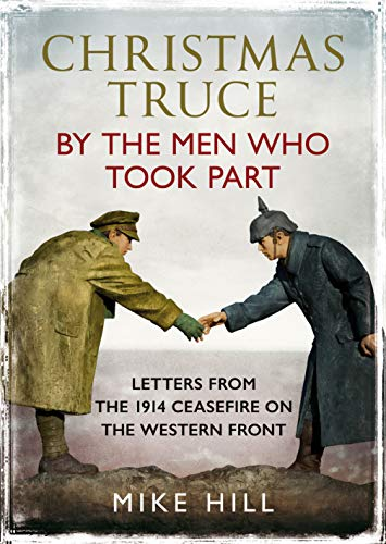 Christmas Truce by the Men Who Took Part: Letters from the 1914 Ceasefire on the Western Front