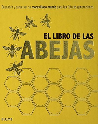 El libro de las abejas: Descubrir y preservar su maravilloso mundo para las futuras generaciones