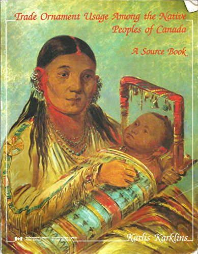 Trade Ornament Usage Among the Native Peoples of Canada: A Source Book (Studies in Archaeology, Architecture, and History)