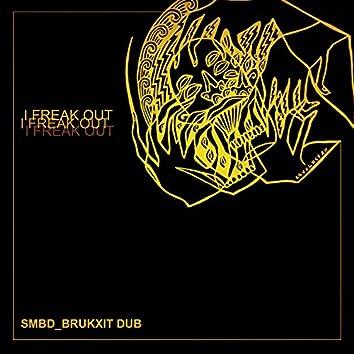 I Freak Out (Smbd Brukxit Dub)