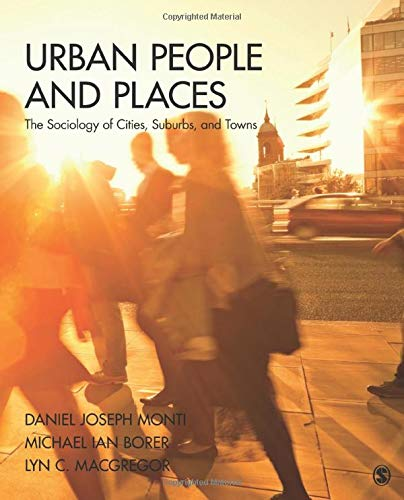 Compare Textbook Prices for Urban People and Places: The Sociology of Cities, Suburbs, and Towns 1 Edition ISBN 9781412987424 by Monti, Daniel J. (Joseph),Borer, Michael Ian,Macgregor, Lyn C.
