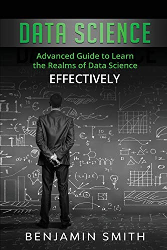 Data Science: Advanced Guide to Learn the Realms of Data Science Effectively
