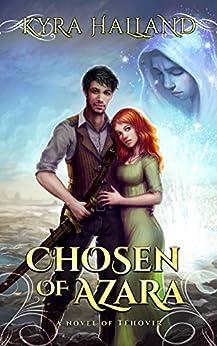 Chosen of Azara (Tales of Tehovir Book 1) by [Kyra Halland]