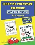 Libro Da Colorare Bilingue Italiano-Francese Per Bambini: Animali: Imparare a scrivere e leggere parole in Francese | Libro bilingue Italiano-Francese ... e ragazze | Attività Creative Per Bambini