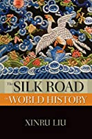 The Silk Road in World History (The New Oxford World History)