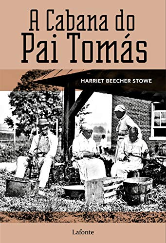 A Cabana do Pai Tomás: ou Vida entre os humildes