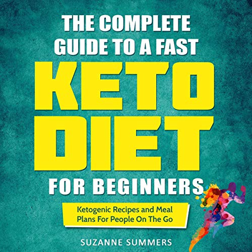 The Complete Guide to a Fast Keto Diet for Beginners audiobook cover art