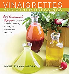 Vinaigrettes and Other Dressings cookbook. Tangy or sweet. Robust or mild. These vinaigrettes are amazing.