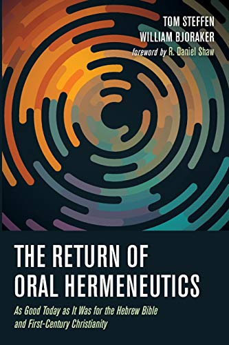The Return of Oral Hermeneutics: As Good Today as It Was for the Hebrew Bible and First-Century Christianity