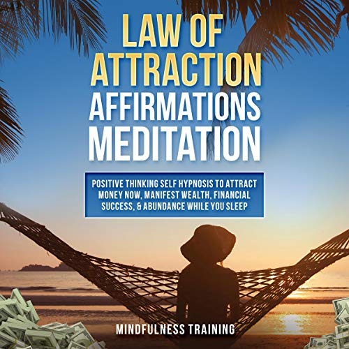 Law of Attraction Affirmations Meditation     Positive Thinking Self Hypnosis to Attract Money Now, Manifest Wealth, Financial Success, & Abundance While While You Sleep.              By:                                                                                                                                 Mindfulness Training                               Narrated by:                                                                                                                                 Mindfulness Training                      Length: 1 hr and 2 mins     Not rated yet     Overall 0.0