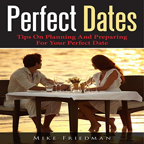 Perfect Dates: Tips on Planning and Preparing for Your Perfect Date audiobook cover art