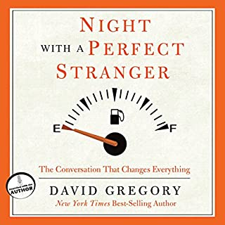 Night with a Perfect Stranger     The Conversation That Changes Everything              By:                                                                                                                                 David Gregory                               Narrated by:                                                                                                                                 Grover Gardner                      Length: 2 hrs and 47 mins     32 ratings     Overall 4.8