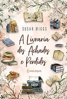 A Livraria dos Achados e Perdidos por [Susan Wiggs, Flora Pinheiro]