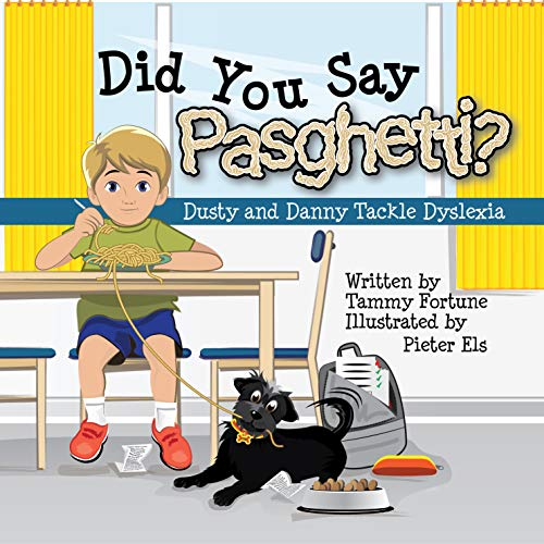 Did You Say Pasghetti? Dusty and Danny Tackle Dyslexia by [Tammy Fortune, Pieter Els]