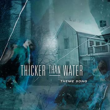 """Thicker Than Water (Theme Song From The TV Series """"Thicker Than Water"""" Soundtrack)"""