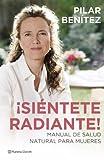 ¡Siéntete radiante!: Manual de salud natural para mujeres (Salud y Bienestar)