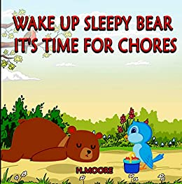 Wake Up Sleepy Bear It's Time for Chores by [H. Moore]