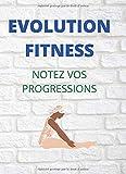 évolution fitness: pour noté a chaque session d'activités sportives vos évolutions quel qu'elles soient