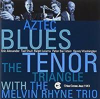 Aztec Blues by MELVIN TENOR TRIANGLE / RHYNE (1998-02-24)