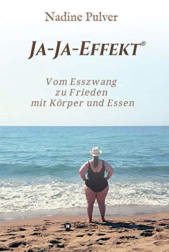 Ja-Ja-Effekt®: Vom Esszwang zu Frieden mit Körper und Essen