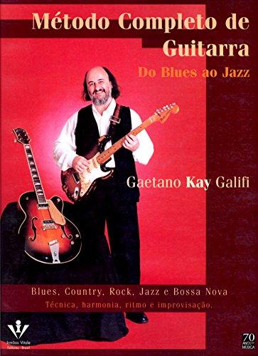 Método completo de Guitarra - Do Blues ao Jazz: Técnica, harmonia, ritmo e improvisação