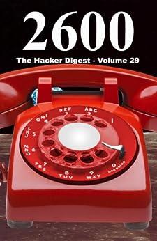[2600 Magazine]の2600: The Hacker Digest - Volume 29 (English Edition)