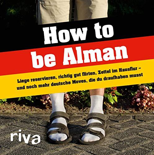 How to be Alman: Liege reservieren, richtig gut flirten, Zettel im Hausflur – und noch mehr deutsche Moves, die du draufhaben musst