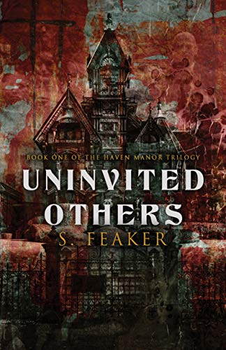 Uninvited Others: Book 1 in the Haven Manor trilogy by [S. Feaker]