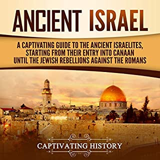 Ancient Israel: A Captivating Guide to the Ancient Israelites, Starting from Their Entry into Canaan Until the Jewish Rebellions Against the Romans                   By:                                                                                                                                 Captivating History                               Narrated by:                                                                                                                                 David Patton                      Length: 3 hrs and 19 mins     Not rated yet     Overall 0.0