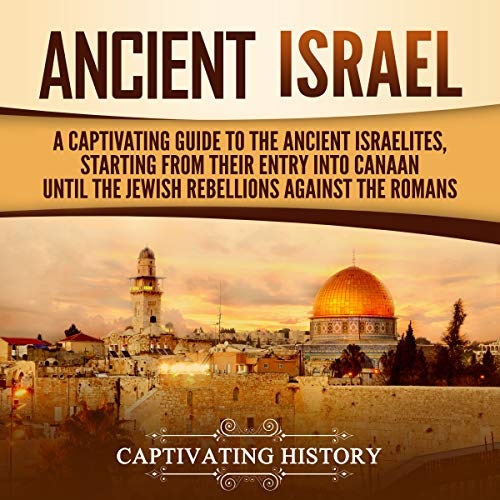 Ancient Israel: A Captivating Guide to the Ancient Israelites, Starting from Their Entry into Canaan Until the Jewish Rebellions Against the Romans audiobook cover art