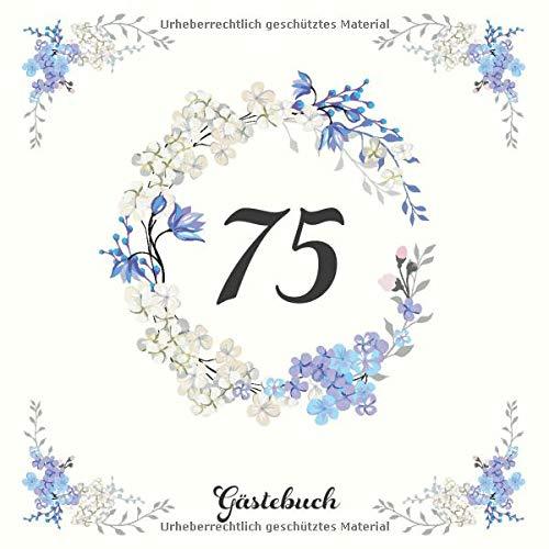 75 Gästebuch: Originelle Geschenkidee zum 75. Geburtstag | Für persönliche Einträge von Freunden und Verwandte auf 60 Seiten | Blaues Blumendekor auf Elfenbein