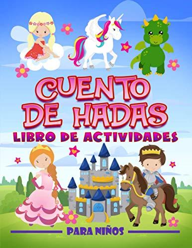 Cuento de hadas: Libro de actividades para niños: Un divertido cuaderno de ejercicios para edades de 3 a 10 años con laberintos, juegos de aprender a ... de letras, páginas para colorear y mucho más
