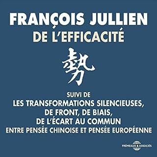 Couverture de De l'efficacité - entre pensée chinoise et pensée européenne suivi de : Les transformations silencieuses / De front, de biais / De l'écart au commun