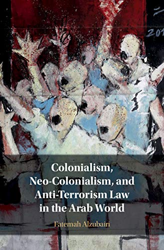 Download Colonialism, Neo-Colonialism, And Anti-Terrorism Law In The Arab World (English Edition) 