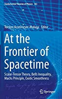 At the Frontier of Spacetime: Scalar-Tensor Theory, Bells Inequality, Machs Principle, Exotic Smoothness (Fundamental Theories of Physics (183))