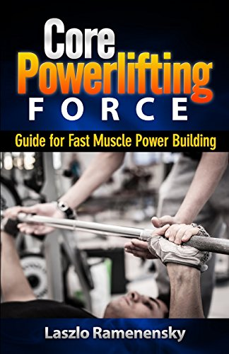 Core Powerlifting Training: Guide for Fast Muscle Power Building (Raw and Natural Muscle Power Training, Band 2)