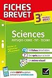 Fiches brevet Sciences 3e : Physique-Chimie, SVT, Technologie: fiches de révision pour le nouveau brevet