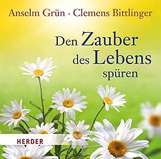 Den Zauber des Lebens spüren                   Autor:                                                                                                                                 Anselm Grün,                                                                                        Clemens Bittlinger                               Sprecher:                                                                                                                                 Anselm Grün                      Spieldauer: 3 Std. und 22 Min.     11 Bewertungen     Gesamt 4,5