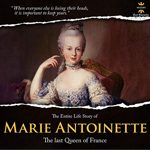 『The Entire Life Story Marie Antoinette: The Last Queen of France』のカバーアート