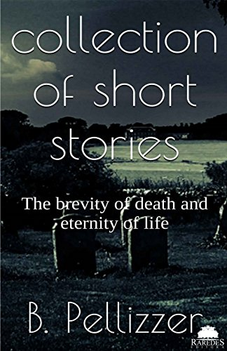 Collection of short stories: The brevity of death. The eternity of life (English Edition)