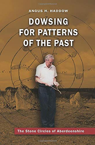 Dowsing for Patterns of the Past: The Stone Circles of Aberdeenshire